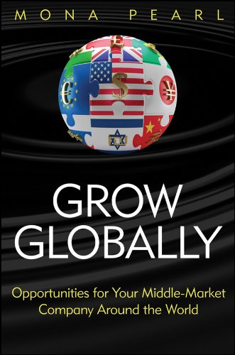 Grow Globally: Opportunities for Your Middle-Market Company Around the World 9781118030158