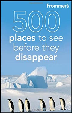 Frommer's 500 Places to See Before They Disappear 9781118046005