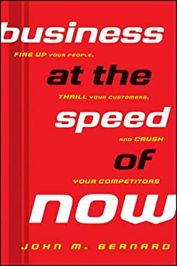 Business at the Speed of Now: Fire Up Your People, Thrill Your Customers, and Crush Your Competitors 9781118054017