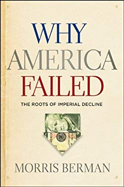 Why America Failed: The Roots of Imperial Decline 9781118061817