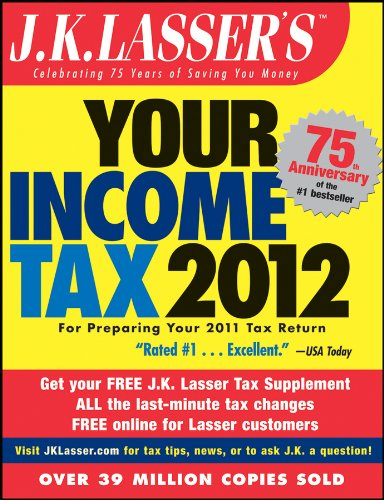 J.K. Lasser's Your Income Tax 2012: For Preparing Your 2011 Tax Return 9781118072547
