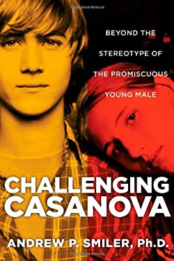 Challenging Casanova: Beyond the Stereotype of the Promiscuous Young Male 9781118072660