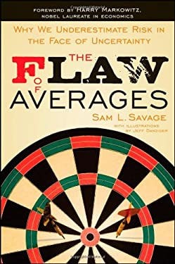 The Flaw of Averages: Why We Underestimate Risk in the Face of Uncertainty 9781118073759