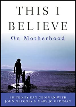 This I Believe: On Motherhood 9781118074534