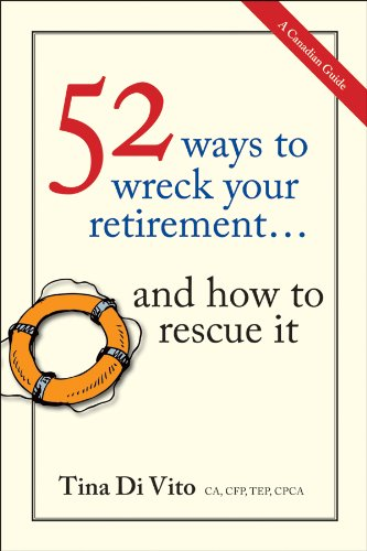 52 Ways to Wreck Your Retirement... and How to Rescue It: A Canadian Guide 9781118076095
