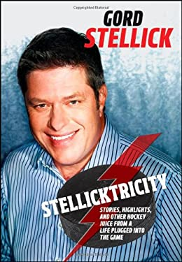 Stellicktricity: Stories, Highlights, and Other Hockey Juice from a Life Plugged Into the Game 9781118076101