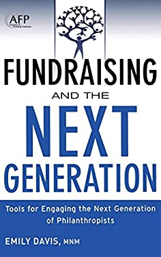 Fundraising and the Next Generation: Tools for Engaging the Next Generation of Philanthropists 9781118077023