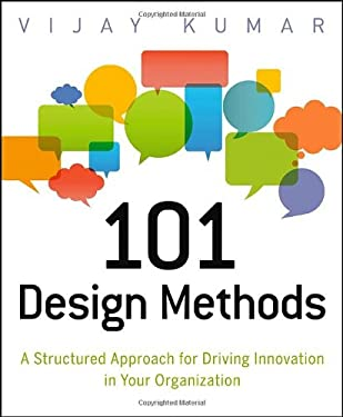101 Design Methods: A Structured Approach for Driving Innovation in Your Organization 9781118083468