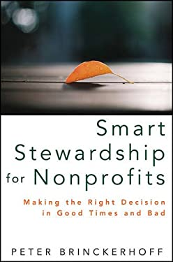 Smart Stewardship for Nonprofits: Making the Right Decision in Good Times and Bad 9781118083673