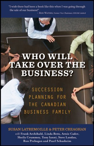 Who Will Take Over the Business?: Succession Planning for the Canadian Business Family 9781118087534