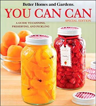 Better Homes & Gardens You Can Can: A Guide to Canning, Preserving, and Pickling (Grocery Ed) 9781118091357