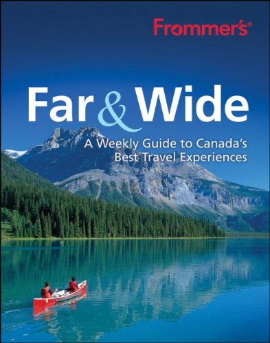 Frommer's Far & Wide: A Weekly Guide to Canada's Best Travel Experiences 9781118091685