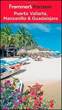 Frommer's Portable Puerto Vallarta, Manzanillo & Guadalajara 9781118093269