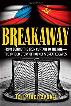 Breakaway: From Behind the Iron Curtain to the NHL--The Untold Story of Hockey's Great Escapes 9781118095003