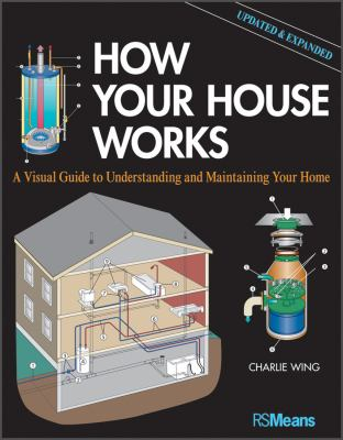 How Your House Works: A Visual Guide to Understanding and Maintaining Your Home, Updated and Expanded 9781118099407