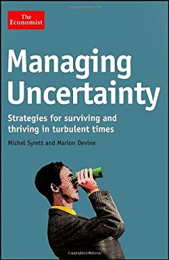 Managing Uncertainty: Strategies for Surviving and Thriving in Turbulent Times (The Economist) 9781118103197