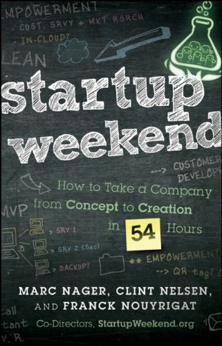 Startup Weekend: How to Take a Company from Concept to Creation in 54 Hours 9781118105092