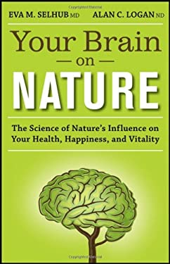 Your Brain on Nature: The Science of Nature's Influence on Your Health, Happiness, and Vitality 9781118106747