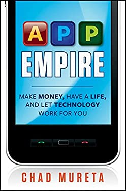 App Empire: Make Money, Have a Life, and Let Technology Work for You 9781118107874