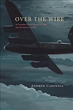 Over the Wire: A Canadian Pilot's Memoir of War and Survival as a POW 9781118109694