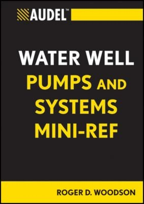 Audel Water Well Pumps and Systems Mini-Ref 9781118114803