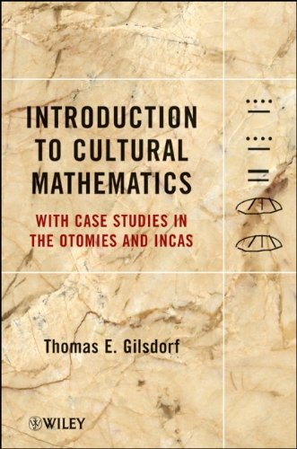 Introduction to Cultural Mathematics: With Case Studies in the Otomies and Incas 9781118115527