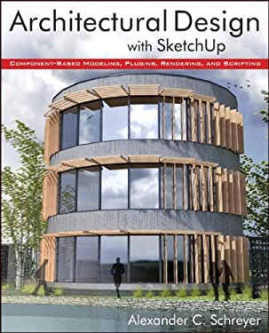 Architectural Design with Sketchup: Component-Based Modeling, Plugins, Rendering, and Scripting 9781118123096