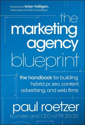 The Marketing Agency Blueprint: The Handbook for Building Hybrid PR, Seo, Content, Advertising, and Web Firms 9781118131367