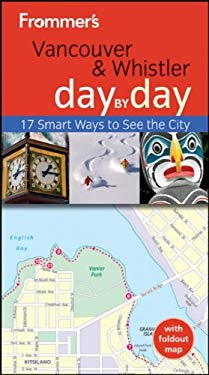 Frommer's Vancouver & Whistler Day by Day [With Map] 9781118133477
