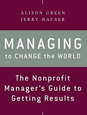 Managing to Change the World: The Nonprofit Manager's Guide to Getting Results 9781118137611