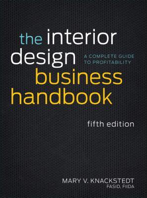 The Interior Design Business Handbook: A Complete Guide to Profitability 9781118139875