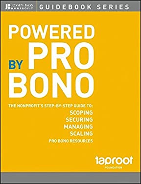 Powered by Pro Bono: The Nonprofits Step-By-Step Guide to Scoping, Securing, Managing, and Scaling Pro Bono Resources 9781118140956