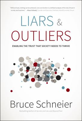 Liars and Outliers : Enabling the Trust That Society Needs to Thrive