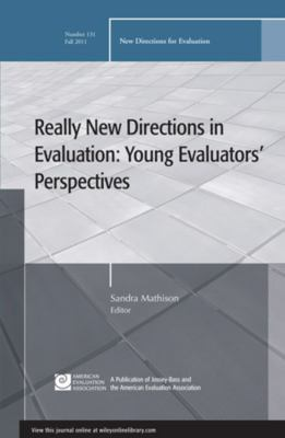 Really New Directions in Evaluation: Young Evaluators' Perspectives 9781118145630