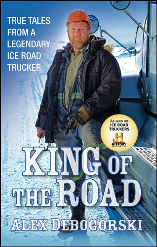 King of the Road: True Tales from a Legendary Ice Road Trucker 9781118148280