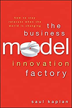 Business Model Innovation Factory : How to Stay Relevant When the World Is Changing
