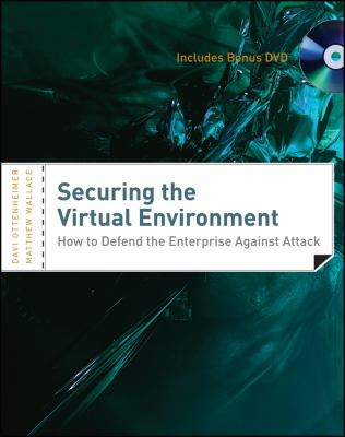 Securing the Virtual Environment: How to Defend the Enterprise Against Attack [With DVD] 9781118155486