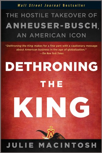 Dethroning the King: The Hostile Takeover of Anheuser-Busch, an American Icon 9781118157022
