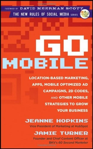 Go Mobile: Location-Based Marketing, Apps, Mobile Optimized Ad Campaigns, 2D Codes and Other Mobile Strategies to Grow Your Busin 9781118167786