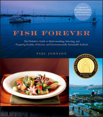 Fish Forever: The Definitive Guide to Understanding, Selecting, and Preparing Healthy, Delicious, and Environmentally Sustainable Se 9781118169414