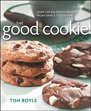 The Good Cookie: Over 250 Delicious Recipes from Simple to Sublime 9781118169544