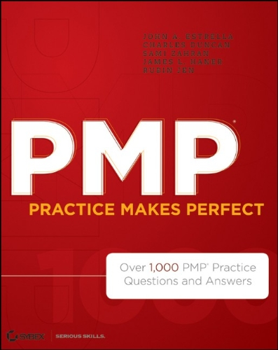 PMP Practice Makes Perfect: Over 1,000 PMP Practice Questions and Answers 9781118169766