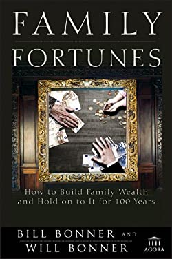 Family Fortunes: How to Build Family Wealth and Hold on to It for 100 Years 9781118171417