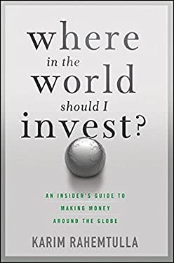 Where in the World Should I Invest?: An Insider's Guide to Making Money Around the Globe 9781118171912