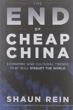 The End of Cheap China: Economic and Cultural Trends That Will Disrupt the World 9781118172063