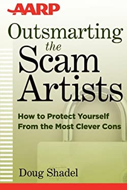 Outsmarting the Scam Artists: How to Protect Yourself from the Most Clever Cons 9781118173640