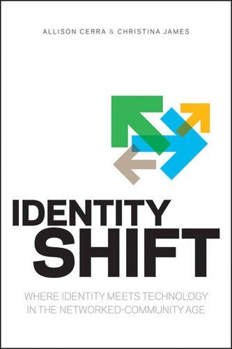Identity Shift: Where Identity Meets Technology in the Networked-Community Age 9781118181133