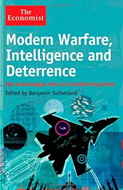 Modern Warfare, Intelligence and Deterrence : The Technology That Are Transforming Them