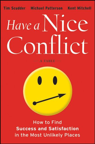 Have a Nice Conflict: How to Find Success and Satisfaction in the Most Unlikely Places 9781118202760