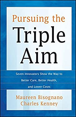 Pursuing the Triple Aim: Seven Innovators Show the Way to Better Care, Better Health, and Lower Costs 9781118205723
